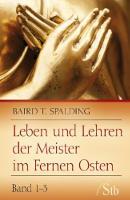 """Baird T. Spalding: """"Leben und Lehren der Meister im Fernen Osten"""""""